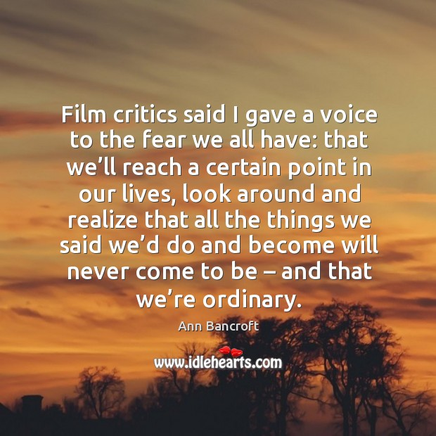 Image, Film critics said I gave a voice to the fear we all have: that we'll reach a certain point in our lives