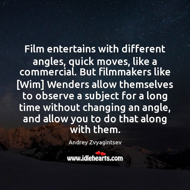 Film entertains with different angles, quick moves, like a commercial. But filmmakers Image