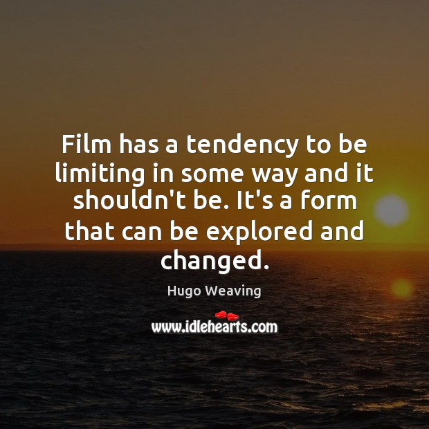 Film has a tendency to be limiting in some way and it Hugo Weaving Picture Quote