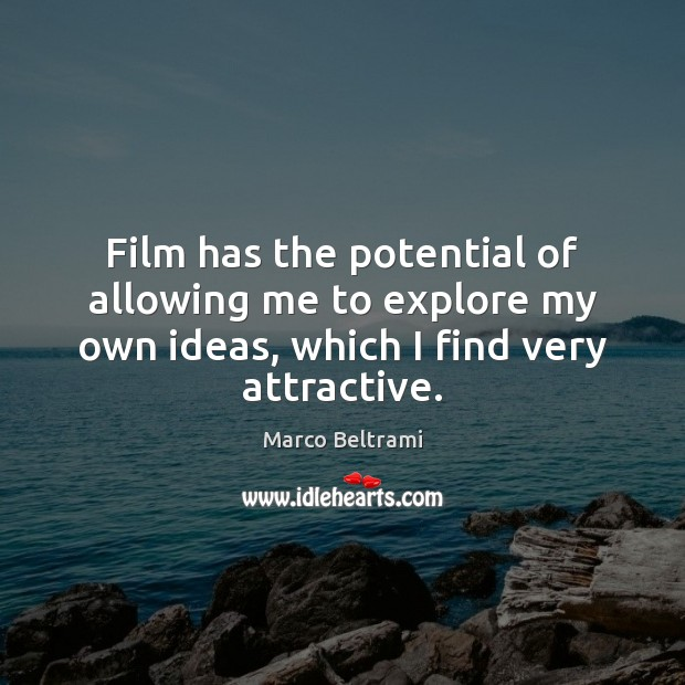 Film has the potential of allowing me to explore my own ideas, Image