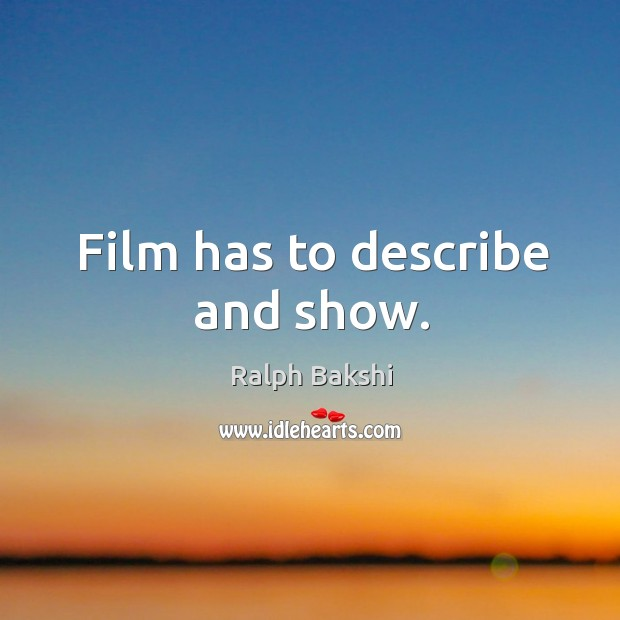 Film has to describe and show. Image