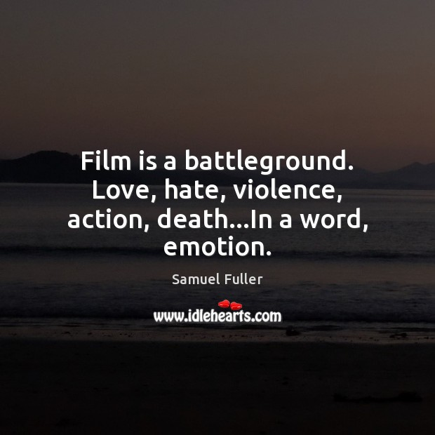 Film is a battleground. Love, hate, violence, action, death…In a word, emotion. Emotion Quotes Image
