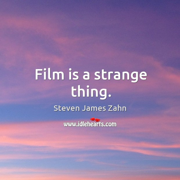 Film is a strange thing. Image