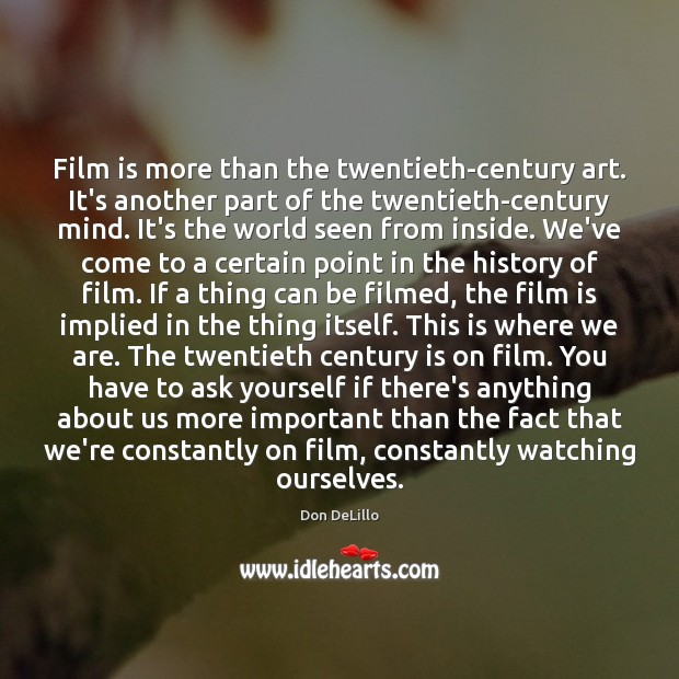 Film is more than the twentieth-century art. It's another part of the Don DeLillo Picture Quote