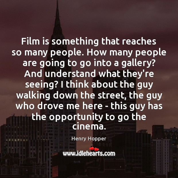 Film is something that reaches so many people. How many people are Image