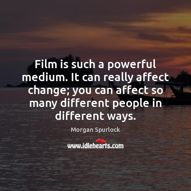 Film is such a powerful medium. It can really affect change; you Image