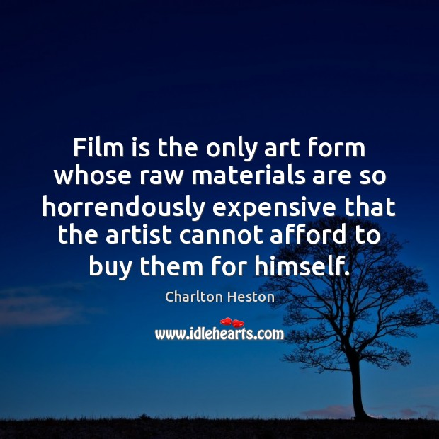 Film is the only art form whose raw materials are so horrendously Image