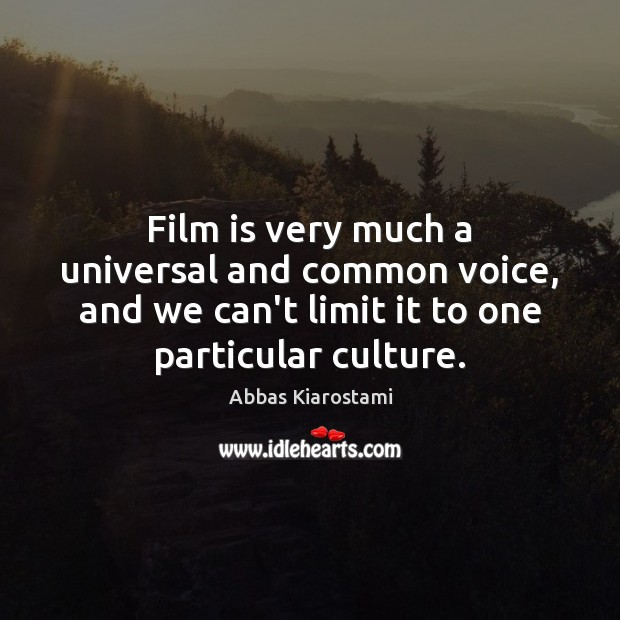 Image, Film is very much a universal and common voice, and we can't