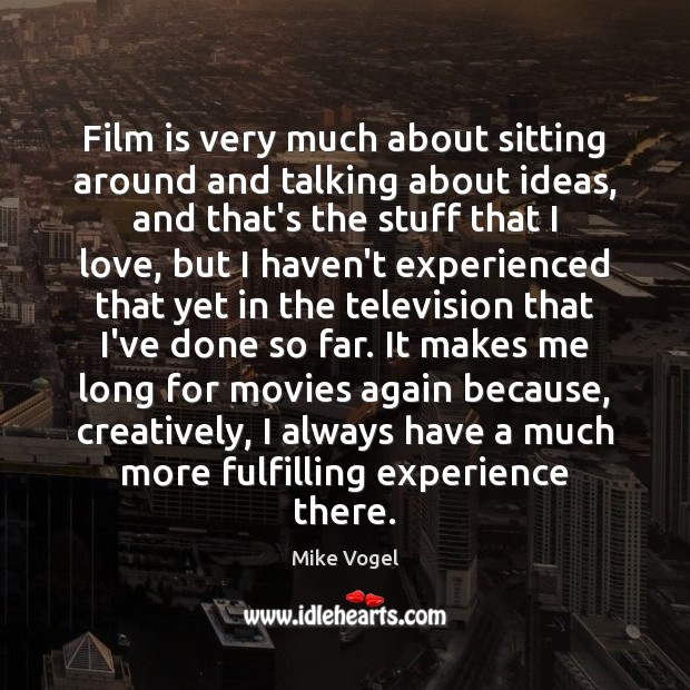 Film is very much about sitting around and talking about ideas, and Image