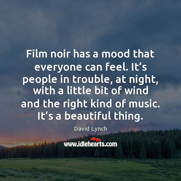 Film noir has a mood that everyone can feel. It's people David Lynch Picture Quote