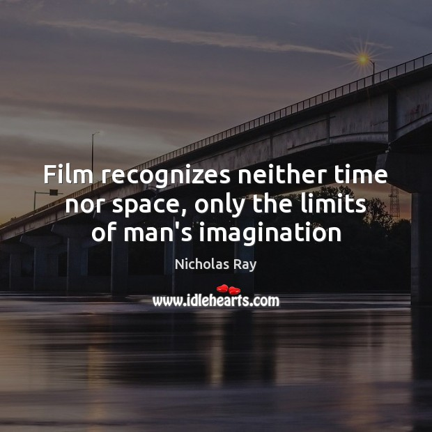 Film recognizes neither time nor space, only the limits of man's imagination Image