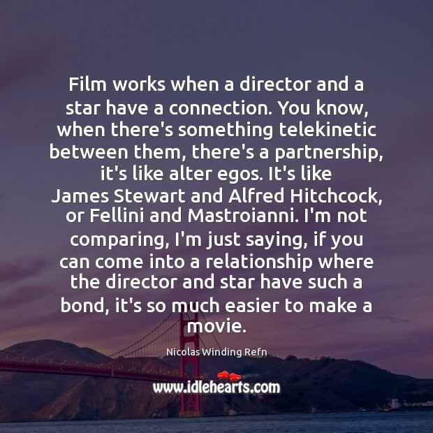 Image, Film works when a director and a star have a connection. You