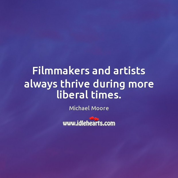 Filmmakers and artists always thrive during more liberal times. Image