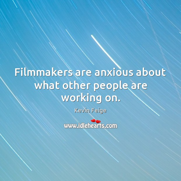 Filmmakers are anxious about what other people are working on. Image