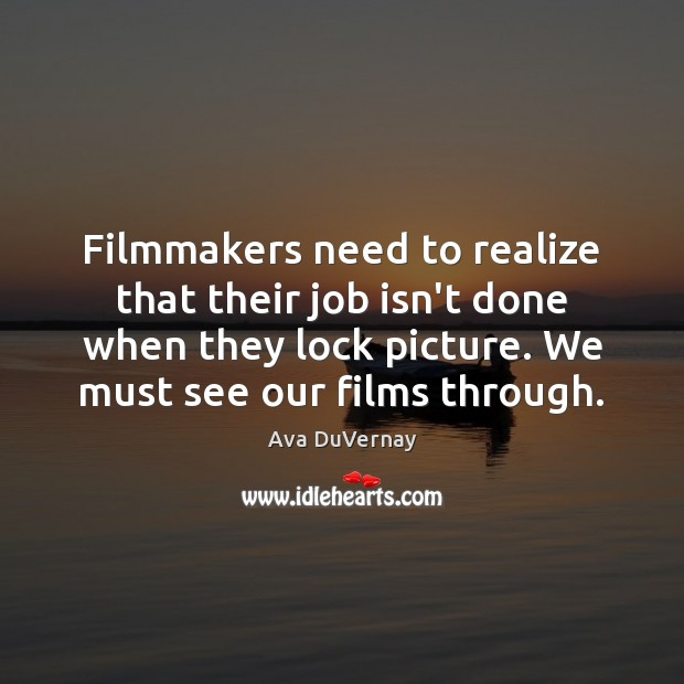 Filmmakers need to realize that their job isn't done when they lock Image
