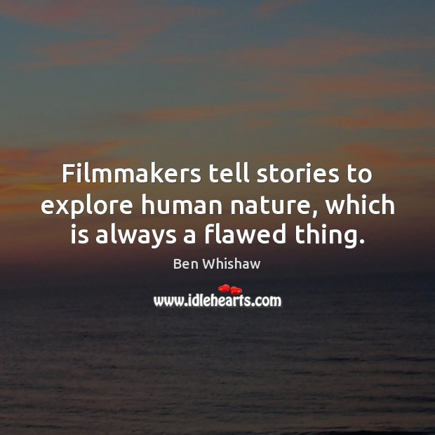 Filmmakers tell stories to explore human nature, which is always a flawed thing. Image