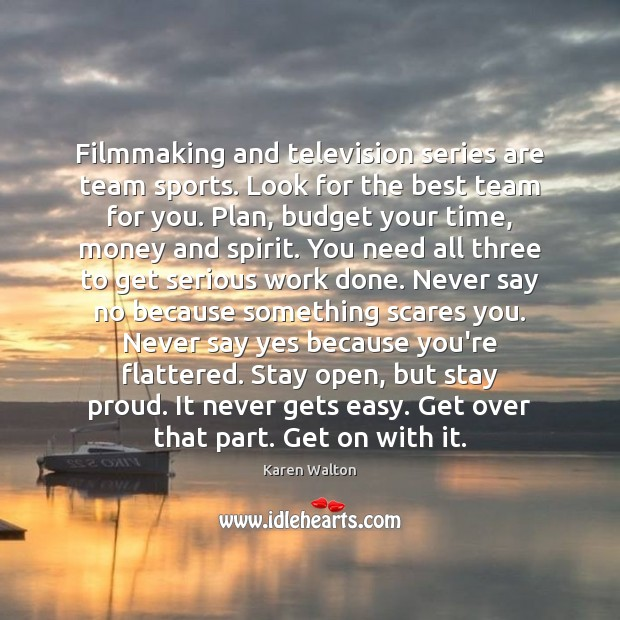 Filmmaking and television series are team sports. Look for the best team Karen Walton Picture Quote