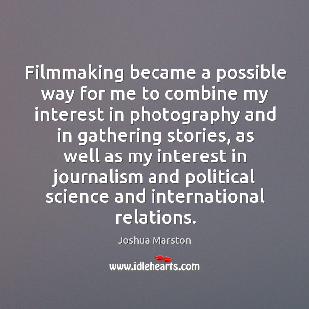 Filmmaking became a possible way for me to combine my interest in Image