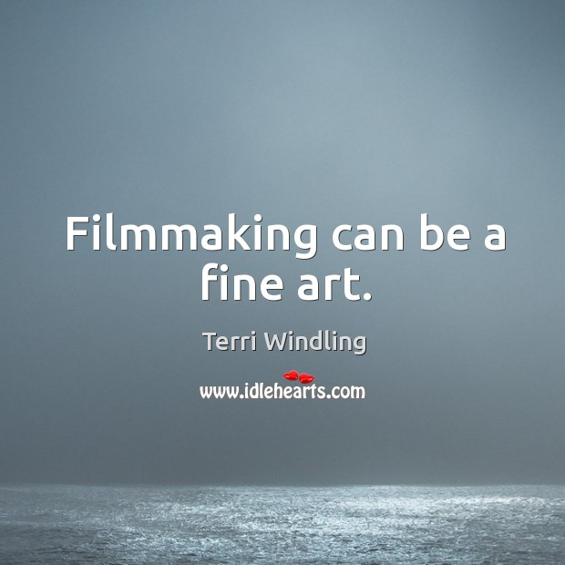 Filmmaking can be a fine art. Image