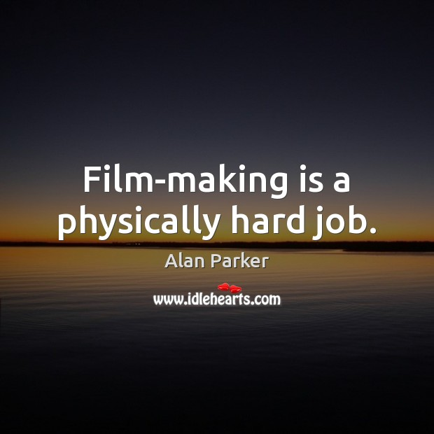 Image, Film-making is a physically hard job.