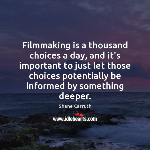 Filmmaking is a thousand choices a day, and it's important to just Image