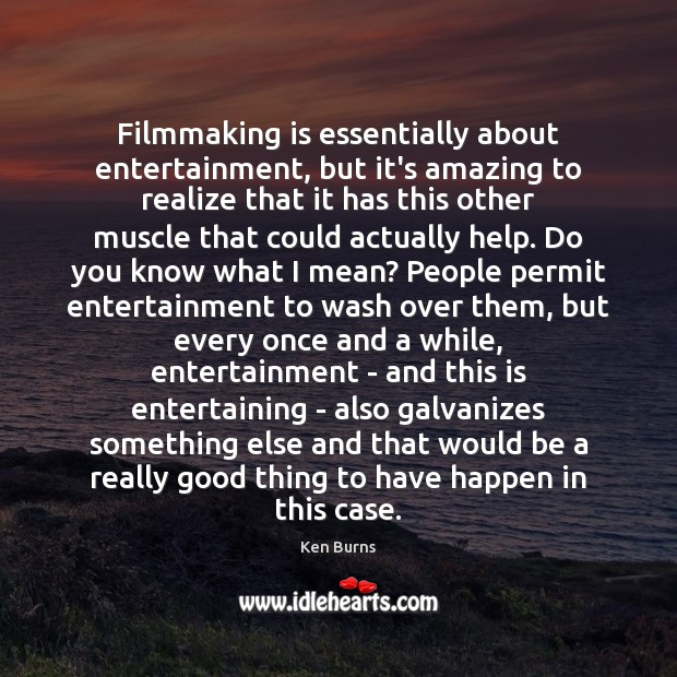 Filmmaking is essentially about entertainment, but it's amazing to realize that it Image
