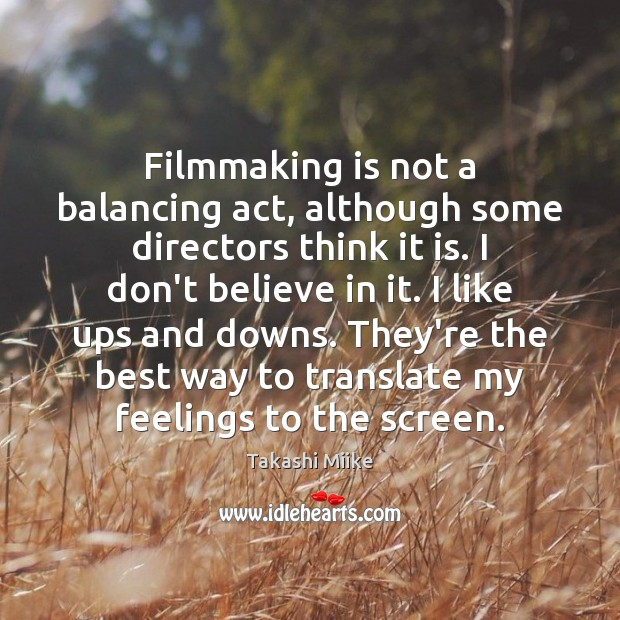 Filmmaking is not a balancing act, although some directors think it is. Image