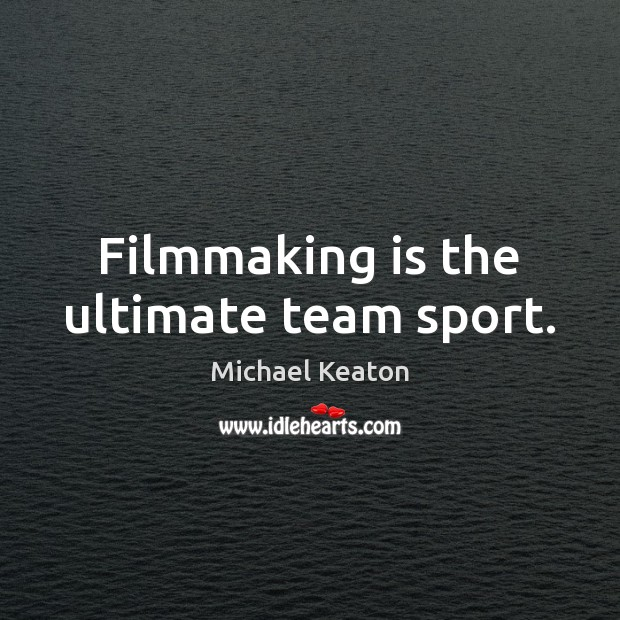 Filmmaking is the ultimate team sport. Image