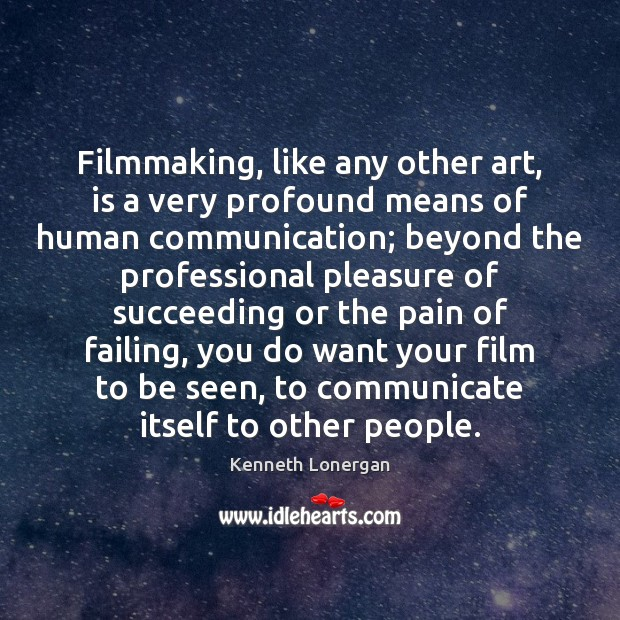 Filmmaking, like any other art, is a very profound means of human Communication Quotes Image