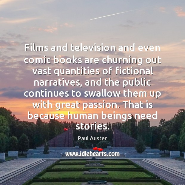 Films and television and even comic books are churning out vast quantities Paul Auster Picture Quote