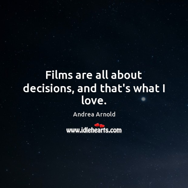 Image, Films are all about decisions, and that's what I love.
