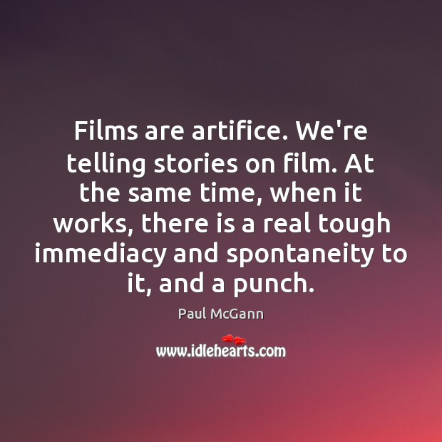 Films are artifice. We're telling stories on film. At the same time, Paul McGann Picture Quote
