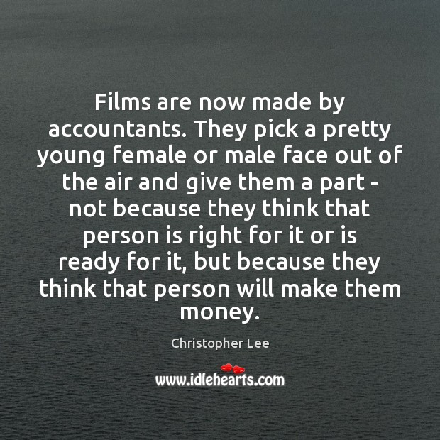 Films are now made by accountants. They pick a pretty young female Image