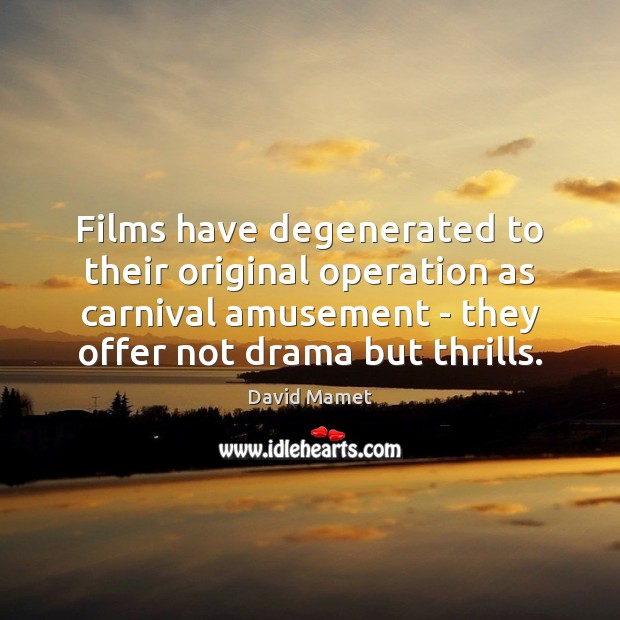 Films have degenerated to their original operation as carnival amusement – they Image