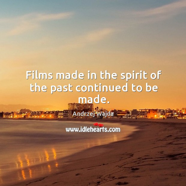 Films made in the spirit of the past continued to be made. Andrzej Wajda Picture Quote