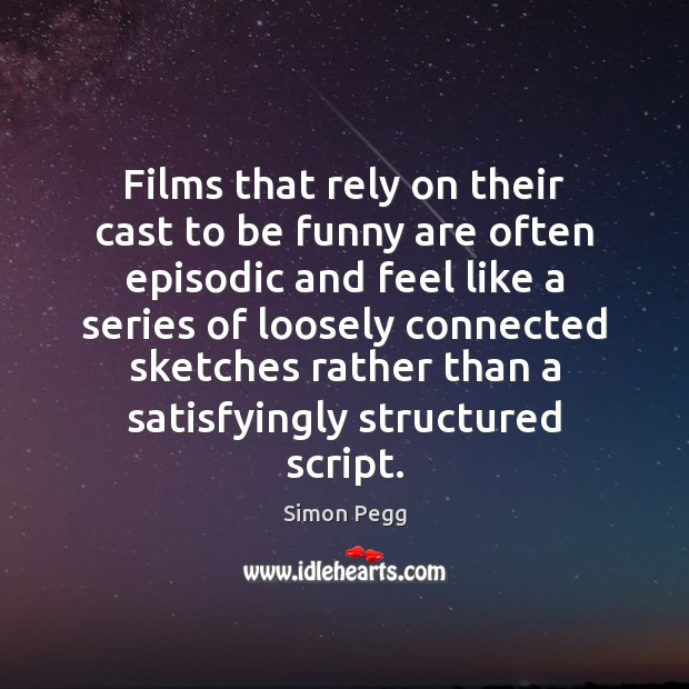 Image, Films that rely on their cast to be funny are often episodic