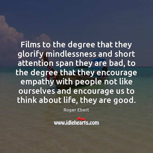 Films to the degree that they glorify mindlessness and short attention span Image