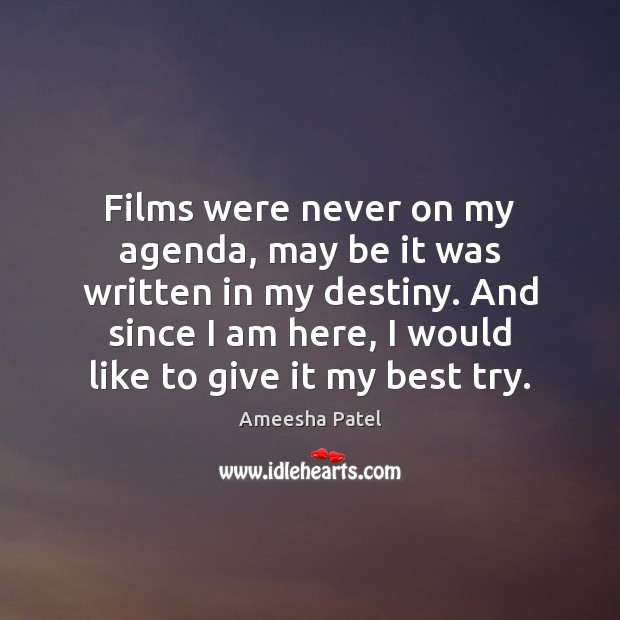 Image, Films were never on my agenda, may be it was written in