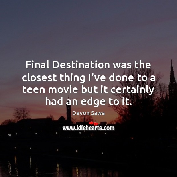 Final Destination was the closest thing I've done to a teen movie Teen Quotes Image