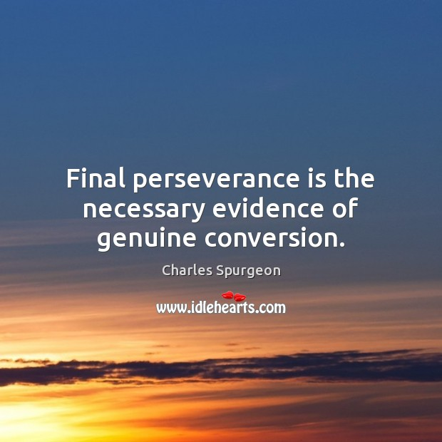 Final perseverance is the necessary evidence of genuine conversion. Perseverance Quotes Image