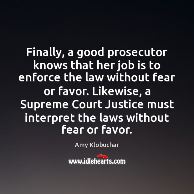 Image, Finally, a good prosecutor knows that her job is to enforce the