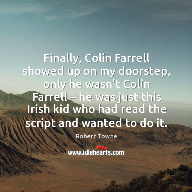 Finally, colin farrell showed up on my doorstep, only he wasn't colin farrell Robert Towne Picture Quote