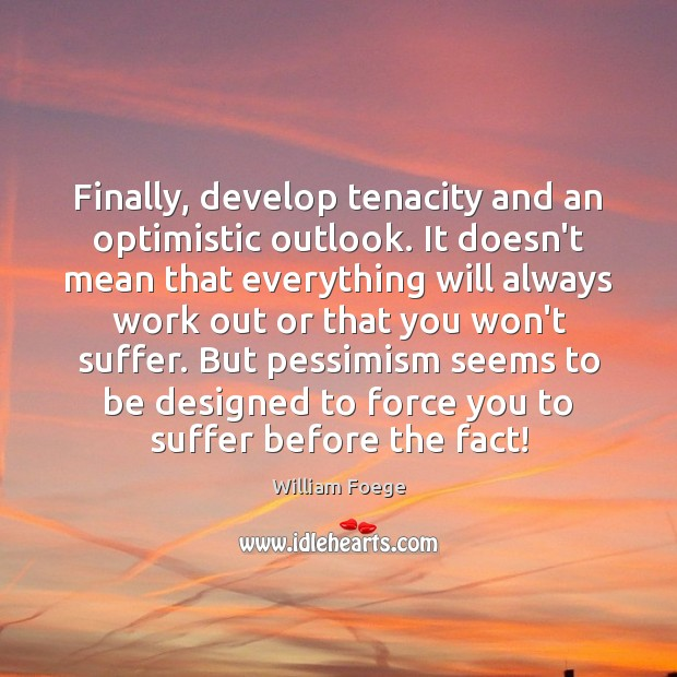 Image, Finally, develop tenacity and an optimistic outlook. It doesn't mean that everything