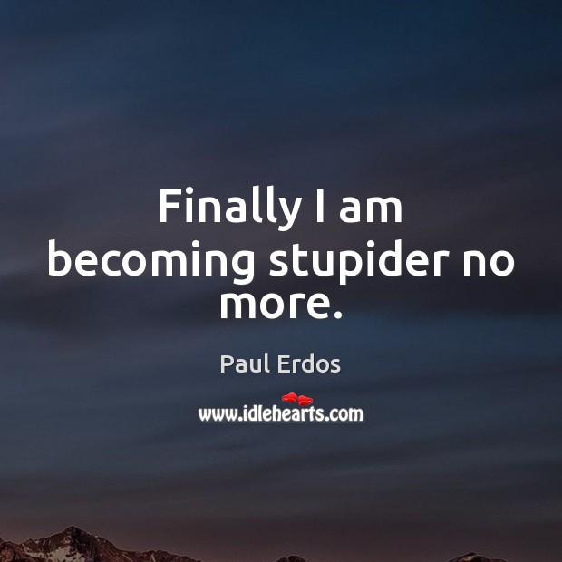 Finally I am becoming stupider no more. Image