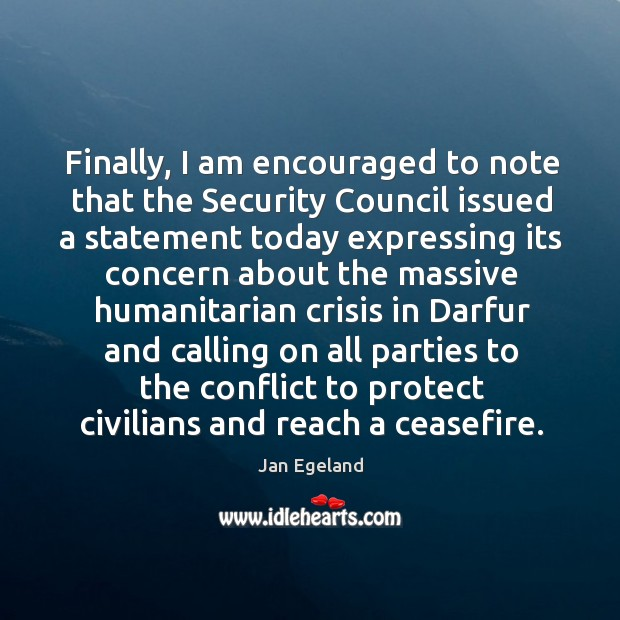 Finally, I am encouraged to note that the security council issued a statement today expressing Jan Egeland Picture Quote