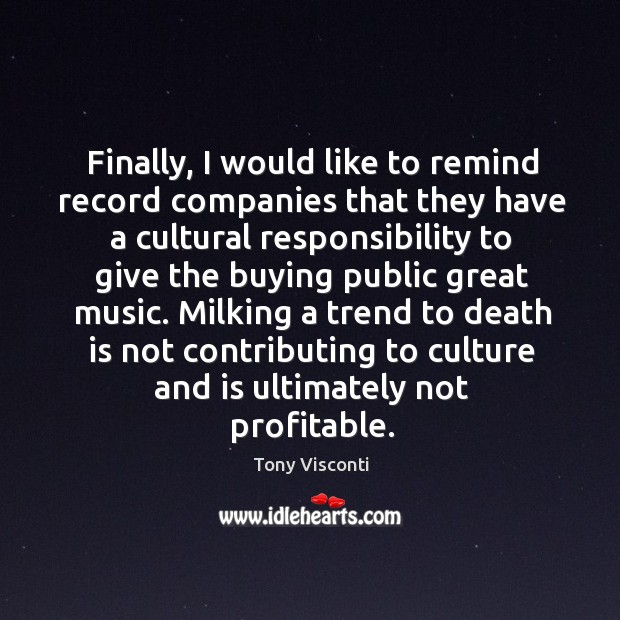 Finally, I would like to remind record companies that they have a cultural responsibility Image