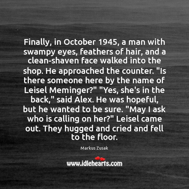 Finally, in October 1945, a man with swampy eyes, feathers of hair, and Markus Zusak Picture Quote