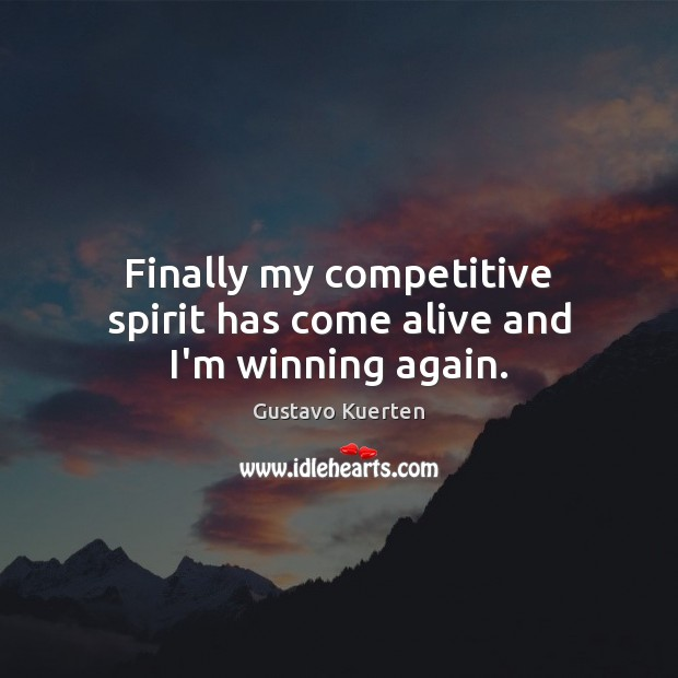 Finally my competitive spirit has come alive and I'm winning again. Gustavo Kuerten Picture Quote