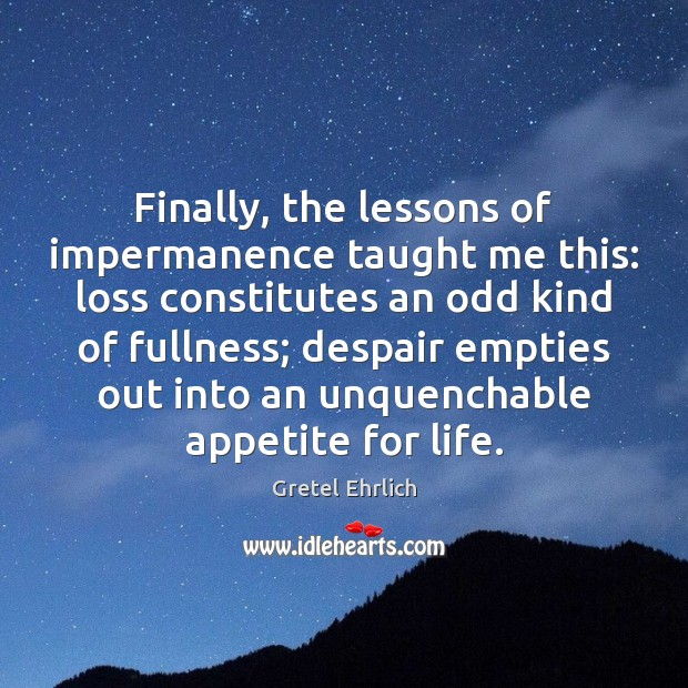 Image, Finally, the lessons of impermanence taught me this: loss constitutes an odd