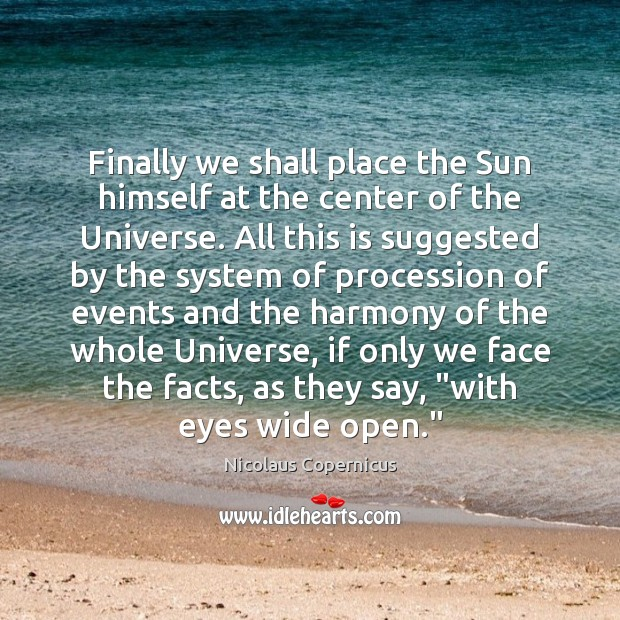 Finally we shall place the Sun himself at the center of the Nicolaus Copernicus Picture Quote